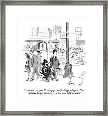 I Started Out Carrying His Newspaper And Fetching Framed Print