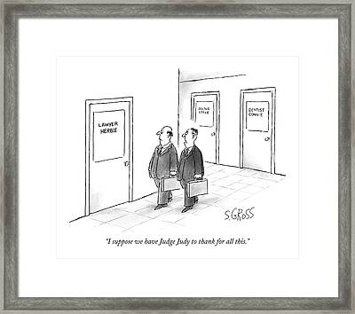 I Suppose We Have Judge Judy To Thank For All Framed Print by Sam Gross
