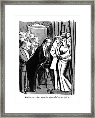 I Suppose You Girls Are Wondering Why I Asked Framed Print