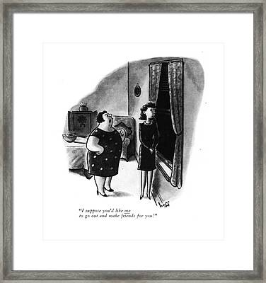 I Suppose You'd Like Me To Go Out And Make Framed Print