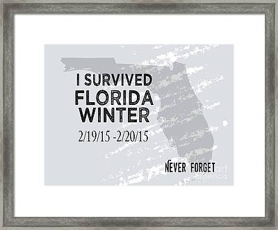 I Survived Florida Winter 2015 Framed Print by Liesl Marelli