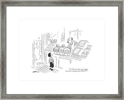I Tell You They Were Not Three For A Penny Last Framed Print