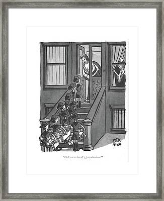 I Tell You We Haven't Got Any Aluminum! Framed Print by Peter Arno