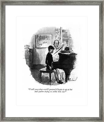 I Tell You What - We'll Pretend Chopin Framed Print by Perry Barlow