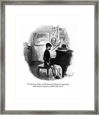 I Tell You What - We'll Pretend Chopin Framed Print