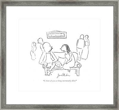 I Think Of You As Being Enormously Alive Framed Print