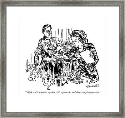 I Think They'll Be Perfect Together.  He's Framed Print