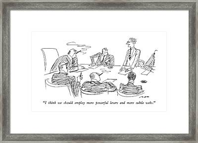 I Think We Should Employ More Powerful Levers Framed Print