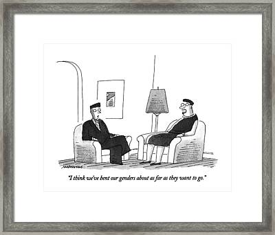 I Think We've Bent Our Genders About As Far Framed Print by Mick Stevens