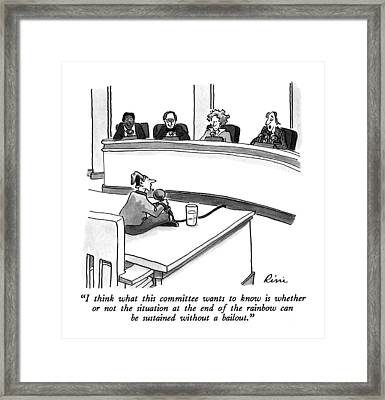 I Think What This Committee Wants To Know Framed Print