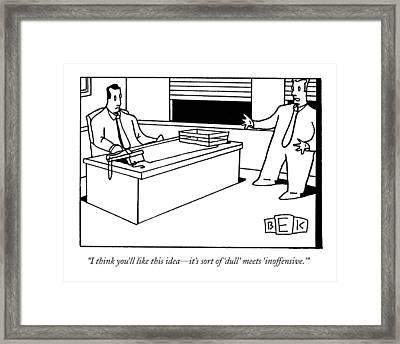 I Think You'll Like This Idea - It's Sort Framed Print by Bruce Eric Kaplan