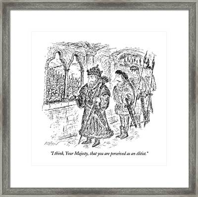 I Think, Your Majesty, That You Are Perceived Framed Print by Edward Koren