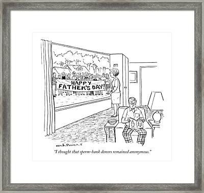 I Thought That Sperm-bank Donors Remained Framed Print by Nick Downes
