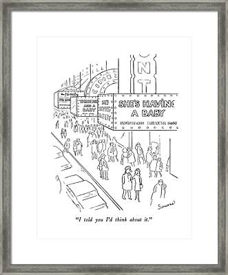 I Told You I'd Think About It Framed Print by Charles Sauers