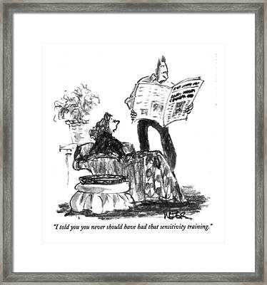 I Told You You Never Should Have Had That Framed Print by Robert Weber