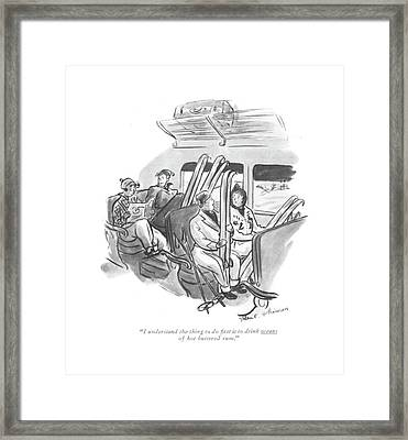 I Understand The Thing To Do ?rst Is To Drink Framed Print