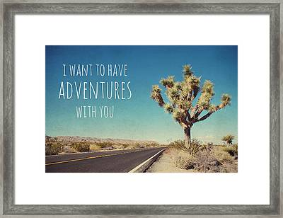 I Want To Have Adventures With You Framed Print