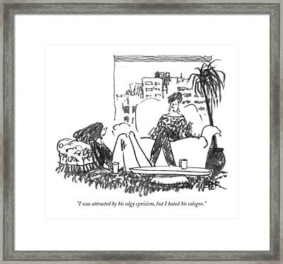I Was Attracted By His Edgy Cynicism Framed Print by Robert Weber
