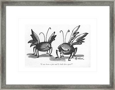 I Was Born A Pest And I Shall Die A Pest! Framed Print by Eldon Dedini