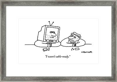 I Wasn't Cable-ready Framed Print by Charles Barsotti