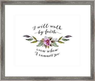 I Will Walk By Faith Floral Framed Print