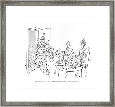 I Wish He Wouldn't Take The 'breadwinner' Idea Framed Print by George Price