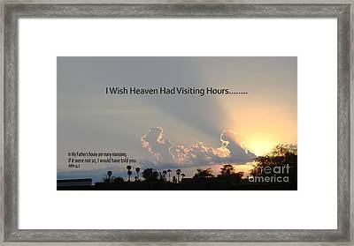 I Wish Heaven Had Visiting Hours Framed Print