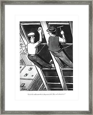 I Wish I Could Remember To Buy A New Belt. This Framed Print by Peter Arno