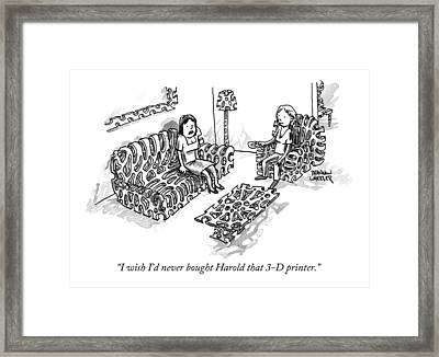 I Wish I'd Never Bought Harold That 3-d Printer Framed Print
