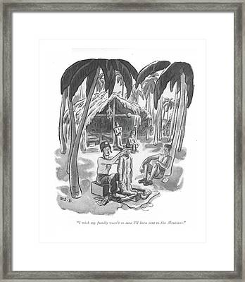I Wish My Family Wasn't So Sure I'd Been Sent Framed Print