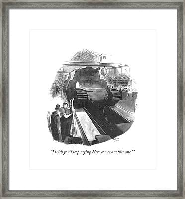 I Wish You'd Stop Saying 'here Comes Another Framed Print by Richard Decker