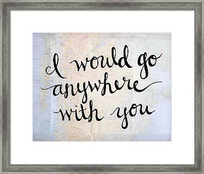 I Would Go Anywhere 11x14 Framed Print