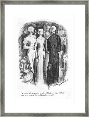 I Would Like You To Meet Miss Eldridge. Miss Framed Print by Jr., Whitney Darrow