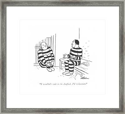 I Wouldn't Wait To Be Drafted. I'd Volunteer Framed Print