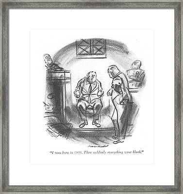 I Wuz Born In 1905. Then Suddenly Everything Went Framed Print by Leonard Dove