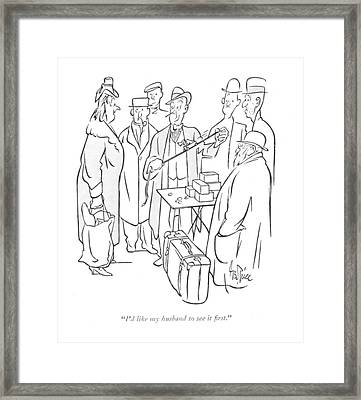 I'd Like My Husband To See It ?rst Framed Print by George Price