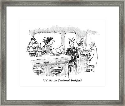 I'd Like The Continental Breakfast Framed Print