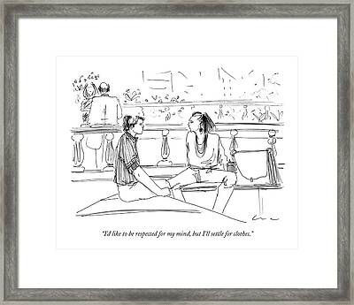 I'd Like To Be Respected For My Mind Framed Print by Richard Cline
