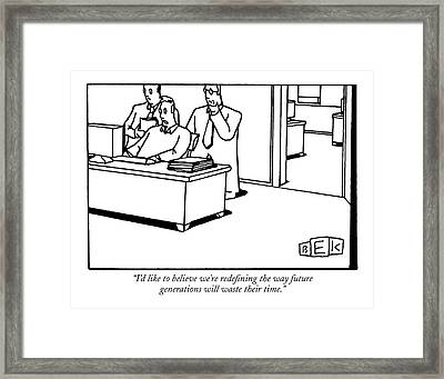 I'd Like To Believe We're Redefining The Way Framed Print by Bruce Eric Kaplan