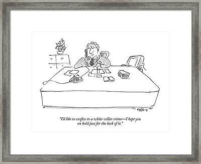 I'd Like To Confess To A White-collar Crime - Framed Print by Dean Vietor