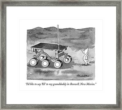 I'd Like To Say 'hi' To My Granddaddy In Roswell Framed Print by J.B. Handelsman