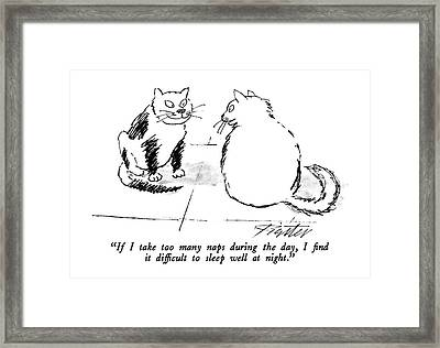 If I Take Too Many Naps During The Day Framed Print by Mischa Richter