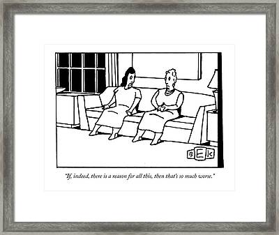 If, Indeed, There Is A Reason For All This, Than Framed Print by Bruce Eric Kaplan