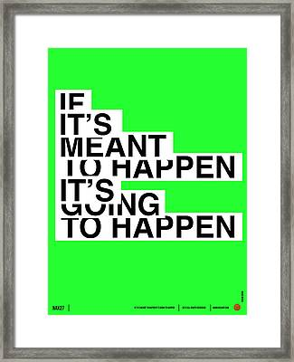 If It's Meant To Happen Poster Framed Print by Naxart Studio