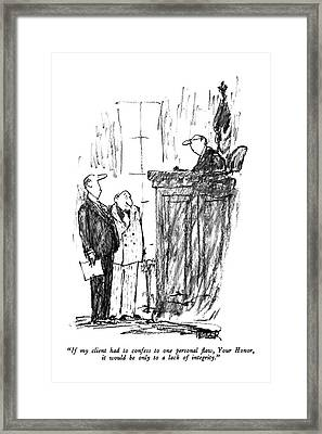 If My Client Had To Confess To One Personal Flaw Framed Print by Robert Weber