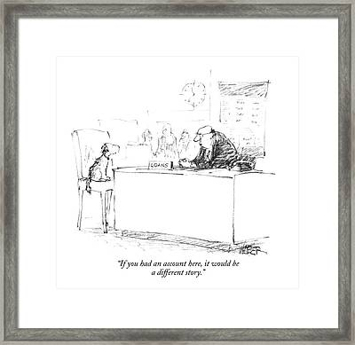 If You Had An Account Here Framed Print