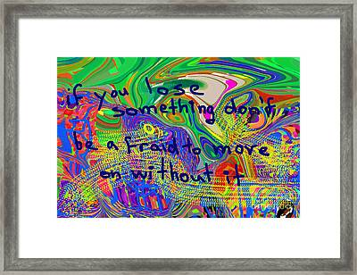 If You Lose Something Don't Be Afraid To Move On Without It Framed Print