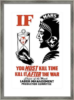 If You Must Kill Time - Kill It After The War Framed Print by War Is Hell Store