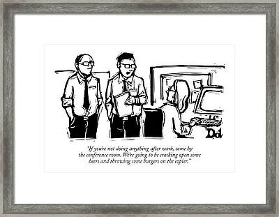 If You're Not Doing Anything After Work Framed Print by Drew Dernavich