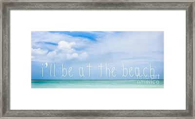 I'll Be At The Beach Framed Print